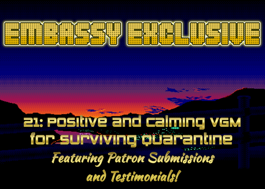 *BONUS EPISODE* Embassy Exclusive 21: Positive and Calming VGM