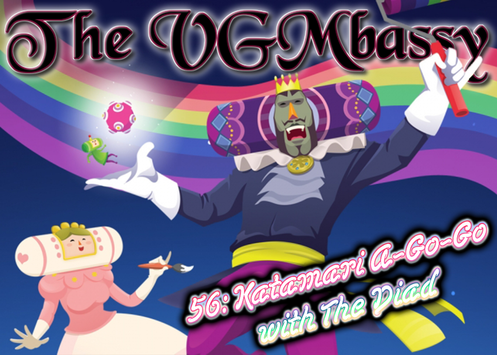 Episode 56: Katamari A-Go-Go with The Diad