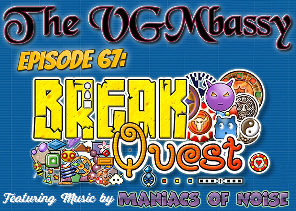 Episode 67: BreakQuest Featuring Music from Maniacs of Noise